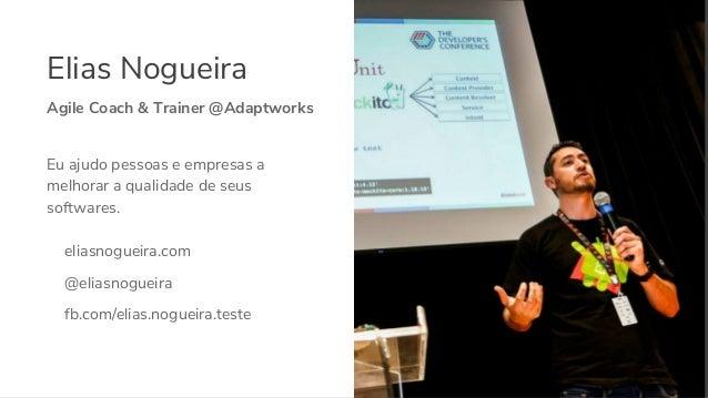 Elias Nogueira 2 Eu ajudo pessoas e empresas a melhorar a qualidade de seus softwares. eliasnogueira.com @eliasnogueira fb...