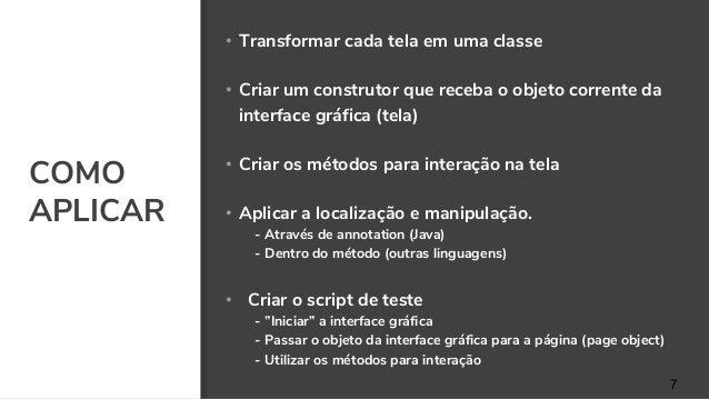 COMO APLICAR 7 • Transformar cada tela em uma classe • Criar um construtor que receba o objeto corrente da interface gráfi...