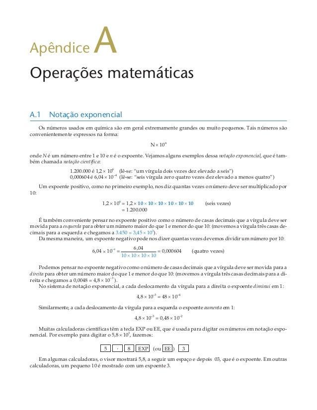 Apêndice A Operações matemáticas A.1 Notação exponencial Os números usados em química são em geral extremamente grandes ou...