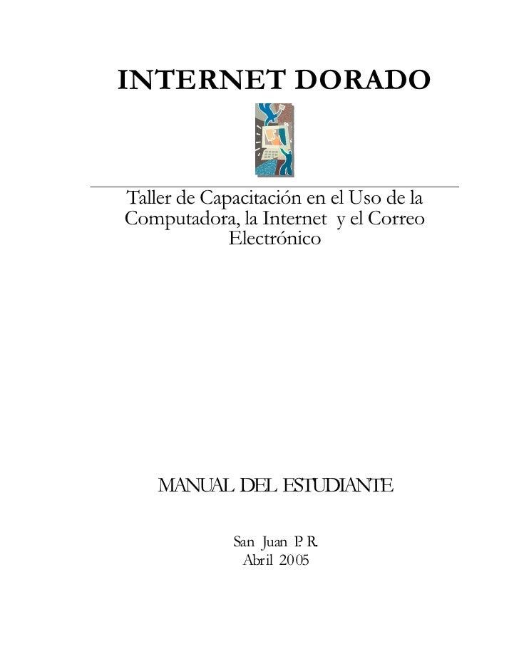 INTERNET DORADO   Taller de Capacitación en el Uso de la Computadora, la Internet y el Correo              Electrónico    ...