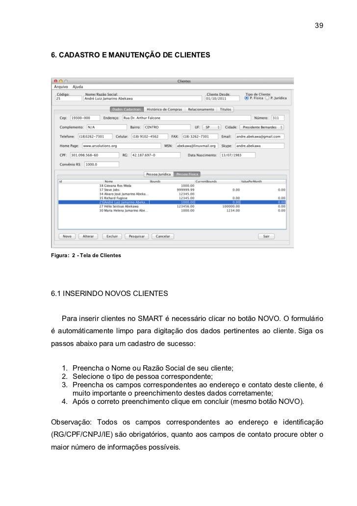 396. CADASTRO E MANUTENÇÃO DE CLIENTESFigura: 2 - Tela de Clientes6.1 INSERINDO NOVOS CLIENTES    Para inserir clientes no...