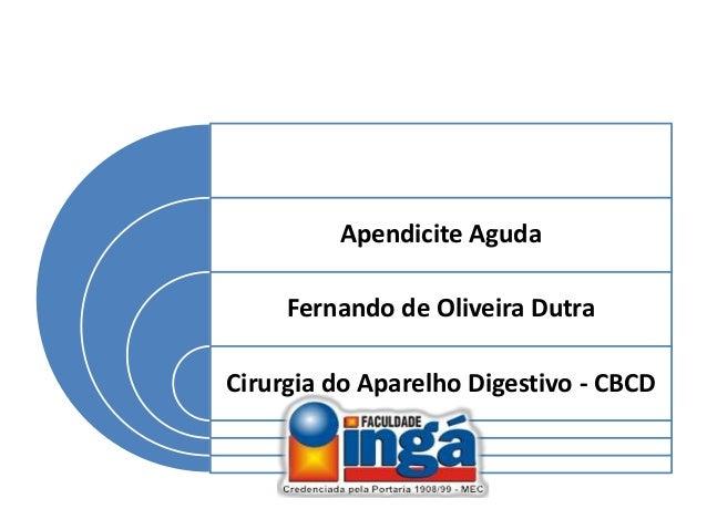 Apendicite Aguda Fernando de Oliveira Dutra Cirurgia do Aparelho Digestivo - CBCD