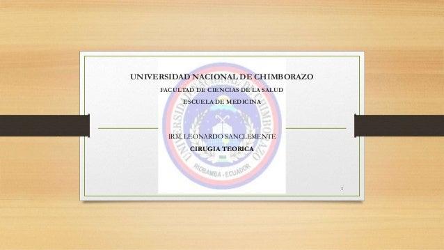 UNIVERSIDAD NACIONAL DE CHIMBORAZO  FACULTAD DE CIENCIAS DE LA SALUD  ESCUELA DE MEDICINA  IRM. LEONARDO SANCLEMENTE  CIRU...