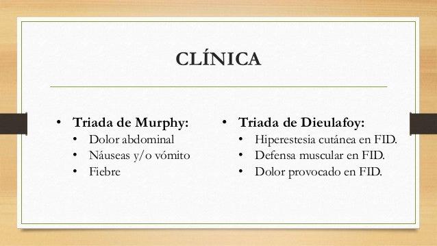 CLÍNICA  • Triada de Murphy:  • Dolor abdominal  • Náuseas y/o vómito  • Fiebre  • Triada de Dieulafoy:  • Hiperestesia cu...