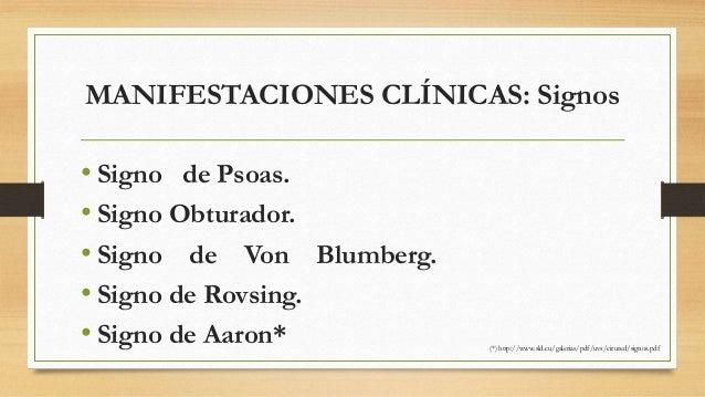 MANIFESTACIONES CLÍNICAS: Signos  • Signo de Psoas.  • Signo Obturador.  • Signo de Von Blumberg.  • Signo de Rovsing.  • ...