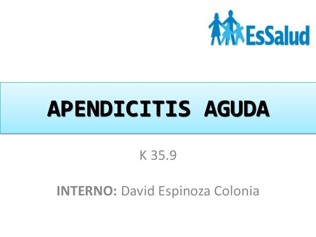 APENDICITIS AGUDA K 35.9 INTERNO: David Espinoza Colonia
