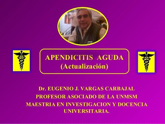 Dr. EUGENIO J. VARGAS CARBAJAL PROFESOR ASOCIADO DE LA UNMSM MAESTRIA EN INVESTIGACION Y DOCENCIA UNIVERSITARIA. APENDICIT...
