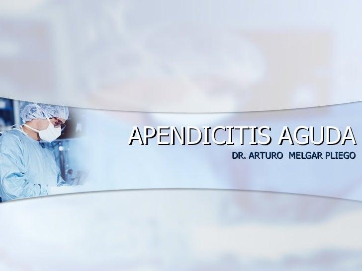 APENDICITIS AGUDA DR. ARTURO  MELGAR PLIEGO