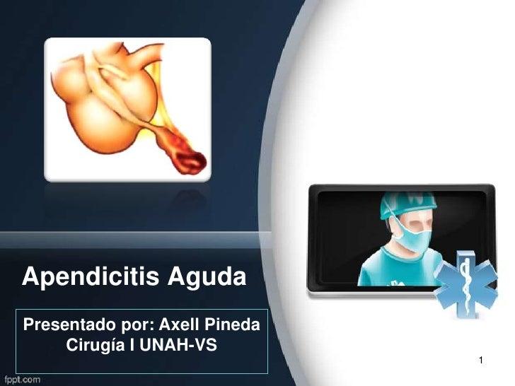 Apendicitis AgudaPresentado por: Axell Pineda     Cirugía I UNAH-VS                               1