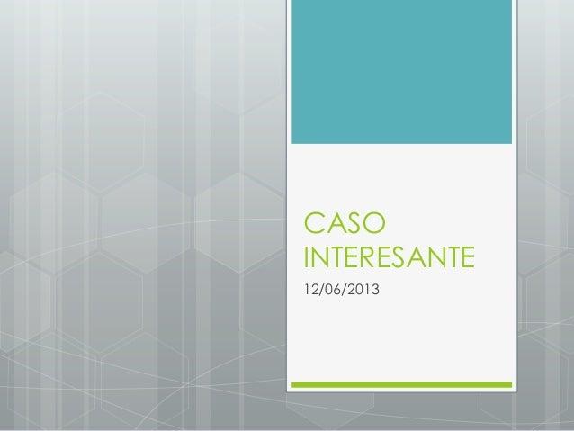 CASO INTERESANTE 12/06/2013