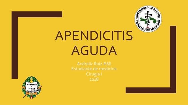APENDICITIS AGUDA Andreliz Ruiz #66 Estudiante de medicina Cirugía I 2018