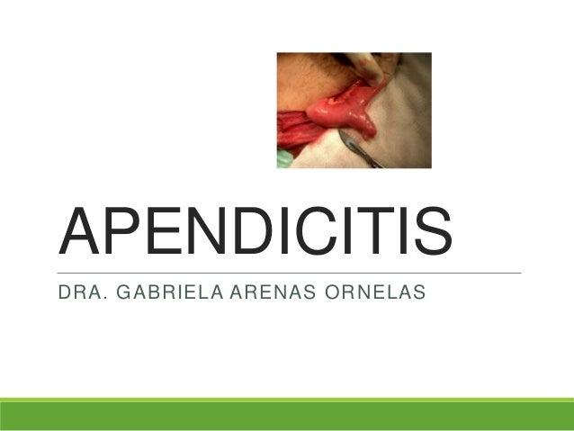 APENDICITISDRA. GABRIELA ARENAS ORNELAS