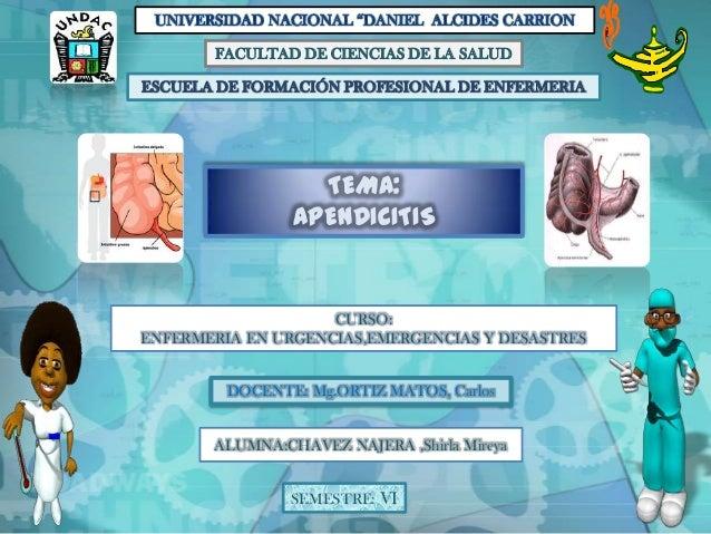ESCUELA DE FORMACIÓN PROFESIONAL DE ENFERMERIA FACULTAD DE CIENCIAS DE LA SALUD TEMA: APENDICITIS CURSO: ENFERMERIA EN URG...