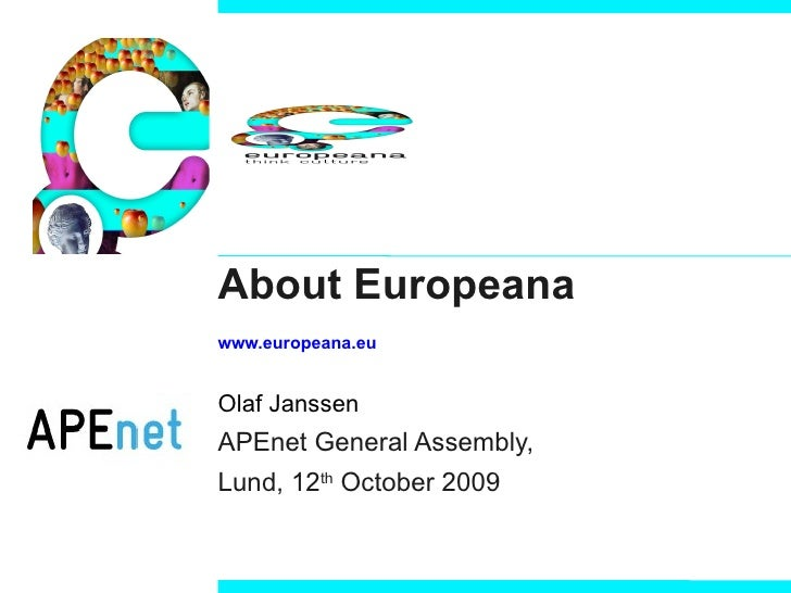 About Europeana  www.europeana.eu Olaf Janssen APEnet General Assembly,  Lund, 12 th  October 2009