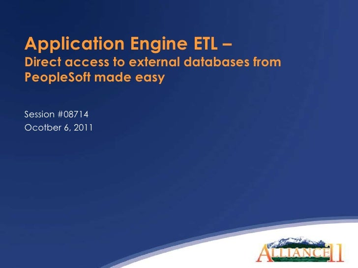 Application Engine ETL – Direct access to external databases from PeopleSoft made easy<br />Session #08714<br />Ocotber 6,...