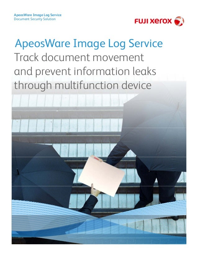 A W I L S i ApeosWare Image Log Service Document Security Solution ApeosWare Image Log Service Track document movement and...