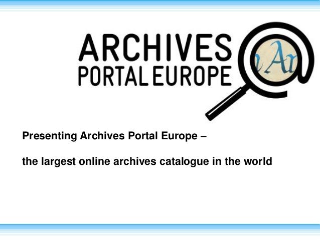 Presenting Archives Portal Europe – the largest online archives catalogue in the world