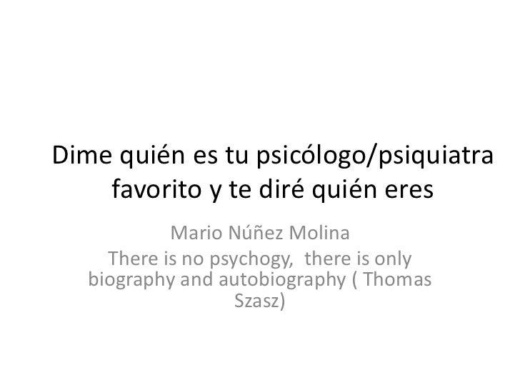 Dime quién es tu psicólogo/psiquiatra    favorito y te diré quién eres            Mario Núñez Molina     There is no psych...