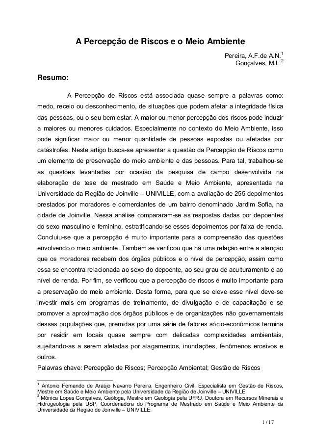 1 / 17 A Percepção de Riscos e o Meio Ambiente Pereira, A.F.de A.N.1 Gonçalves, M.L.2 Resumo: A Percepção de Riscos está a...