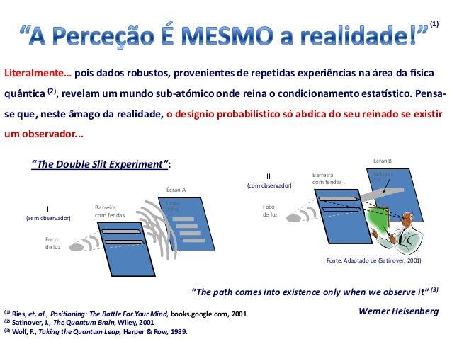 (1)Literalmente… pois dados robustos, provenientes de repetidas experiências na área da físicaquântica (2), revelam um mun...