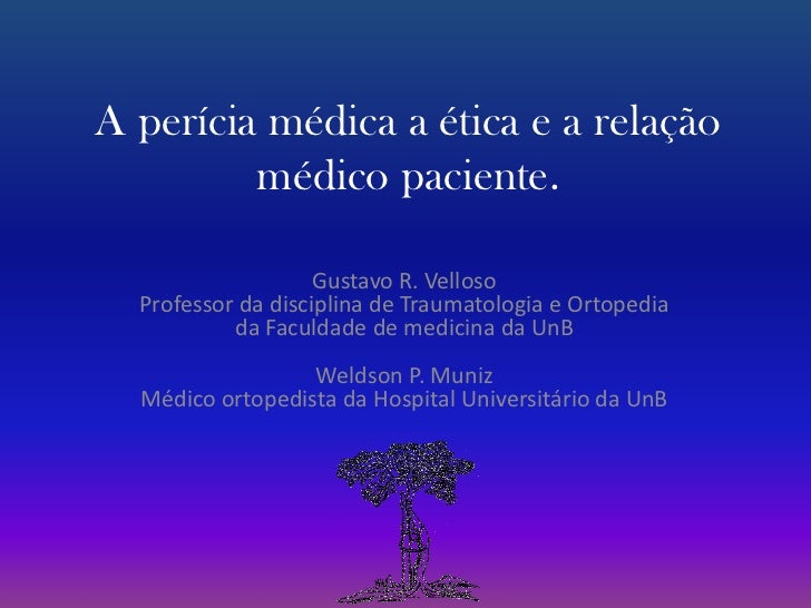 A perícia médica a ética e a relação médico paciente.<br />Gustavo R. VellosoProfessor da disciplina de Traumatologia e Or...