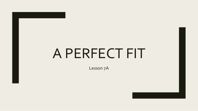A PERFECT FIT Lesson 7A