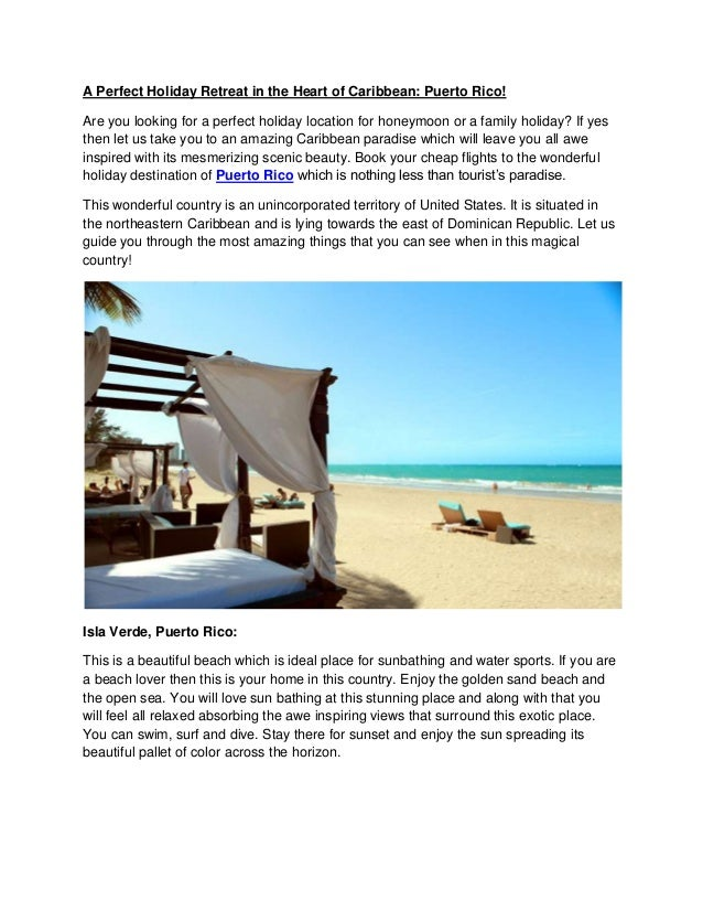A Perfect Holiday Retreat in the Heart of Caribbean: Puerto Rico! Are you looking for a perfect holiday location for honey...