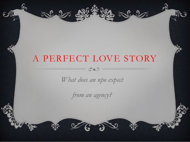A PERFECT LOVE STORY    What does an npo expect        from an agency?