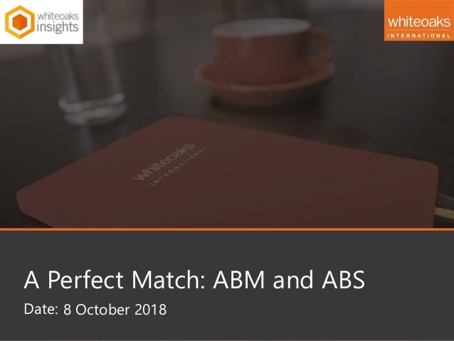 Date: A Perfect Match: ABM and ABS 8 October 2018