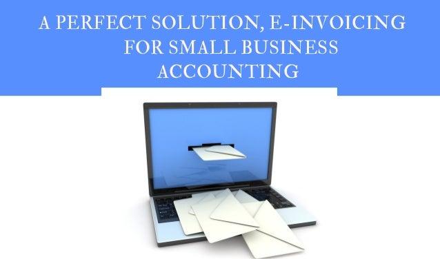A Perfect Solution E Invoicing For Small Business Accounting - Electronic invoicing for small business