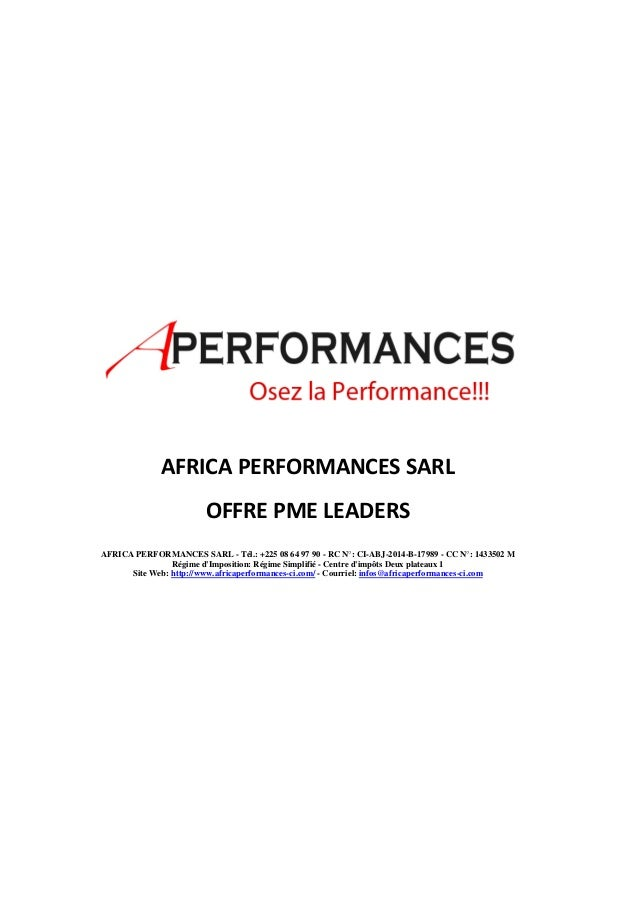 AFRICA PERFORMANCES SARL  OFFRE PME LEADERS  AFRICA PERFORMANCES SARL - Tél.: +225 08 64 97 90 - RC N°: CI-ABJ-2014-B-1798...