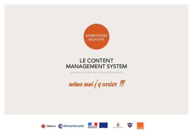 LE CONTENT MANAGEMENT SYSTEM console d'administration de contenu même moi j'y arrive !!! ADMINISTRER MON SITE