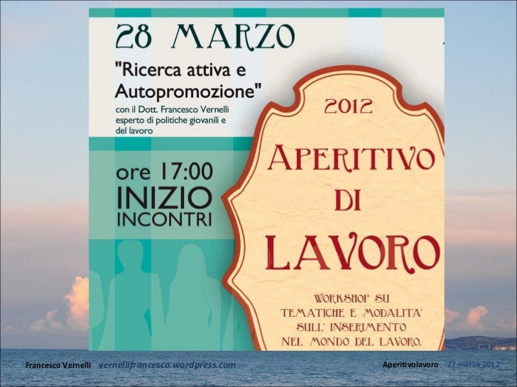 Francesco Vernelli – vernellifrancesco.wordpress.com   Aperitivolavoro – 27 marzo 2012