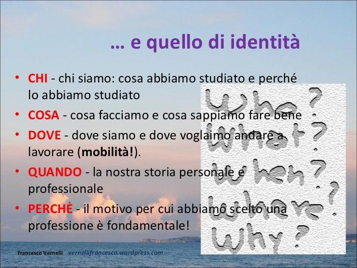 … e quello di identità• CHI - chi siamo: cosa abbiamo studiato e perché  lo abbiamo studiato• COSA - cosa facciamo e cosa ...