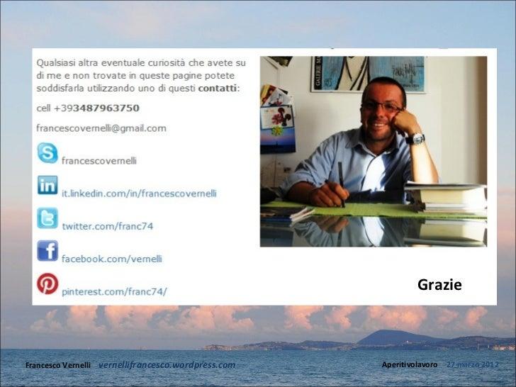 GrazieFrancesco Vernelli – vernellifrancesco.wordpress.com   Aperitivolavoro – 27 marzo 2012