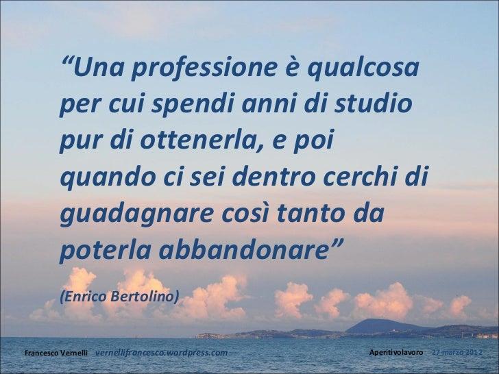 """""""Una professione è qualcosa        per cui spendi anni di studio        pur di ottenerla, e poi        quando ci sei dentr..."""