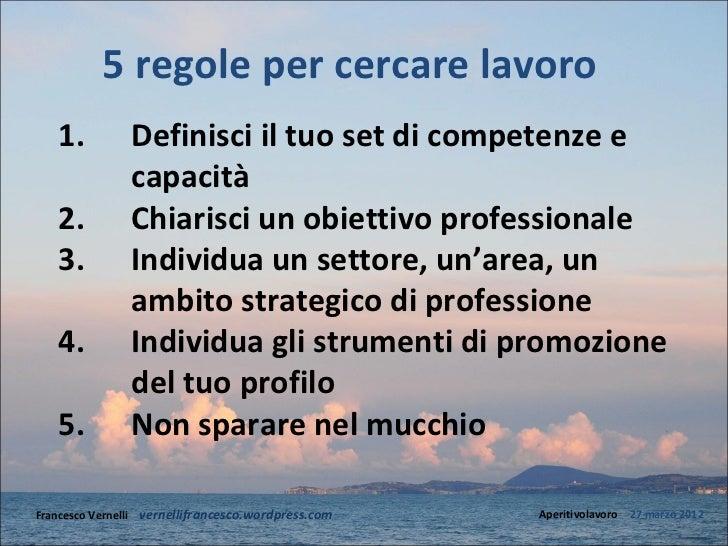 5 regole per cercare lavoro   1.           Definisci il tuo set di competenze e                capacità   2.           Chi...