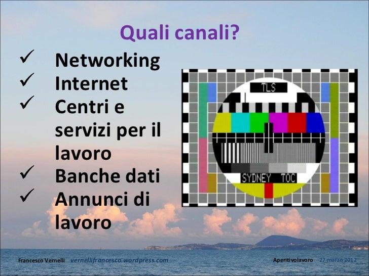 Quali canali?           Networking           Internet           Centri e            servizi per il            lavoro  ...