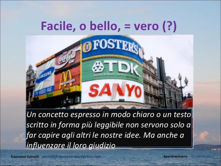 Facile, o bello, = vero (?)        Un concetto espresso in modo chiaro o un testo        scritto in forma più leggibile no...