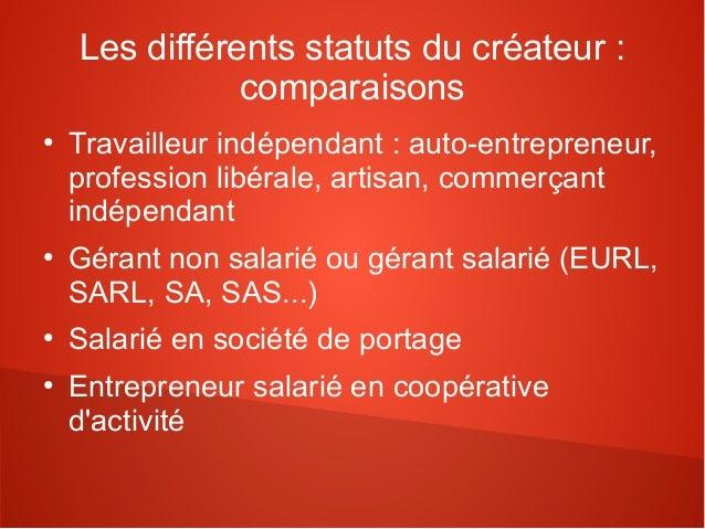 Les différents statuts du créateur :               comparaisons●    Travailleur indépendant : auto-entrepreneur,    profes...