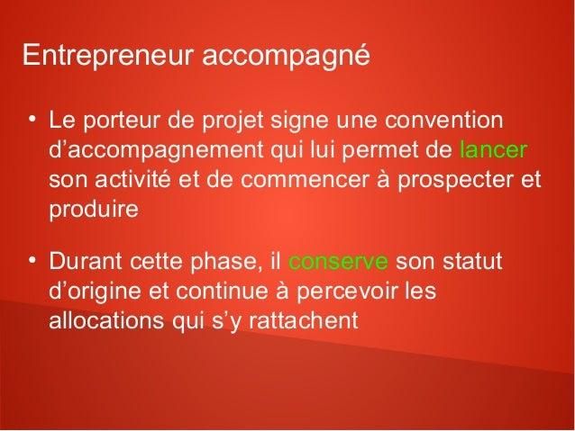 Entrepreneur accompagné●    Le porteur de projet signe une convention    d'accompagnement qui lui permet de lancer    son ...
