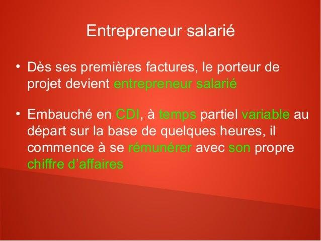 Entrepreneur salarié●    Dès ses premières factures, le porteur de    projet devient entrepreneur salarié●    Embauché en ...