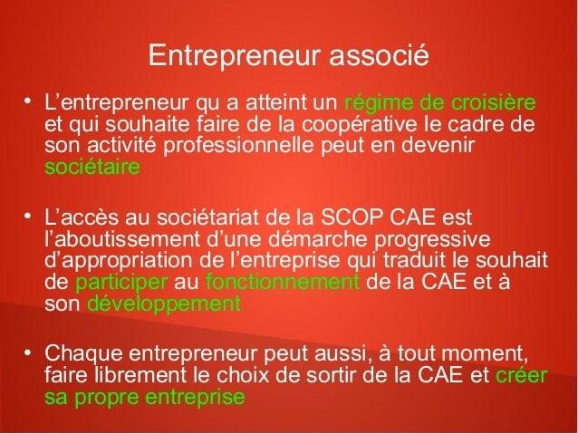 Entrepreneur associé●    L'entrepreneur qu a atteint un régime de croisière    et qui souhaite faire de la coopérative le ...