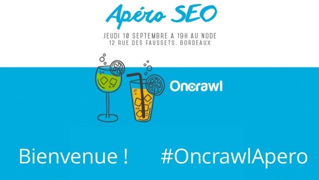 Bienvenue ! #OncrawlApero