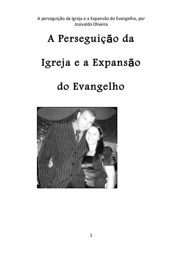 A perseguição da Igreja e a Expansão do Evangelho, por Josivaldo Oliveira  A Perseguiç ã o da Igreja e a Expans ã o do Eva...