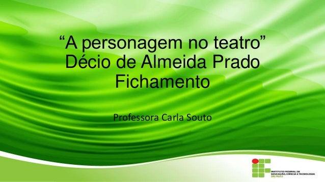 ―A personagem no teatro‖ Décio de Almeida Prado Fichamento Professora Carla Souto