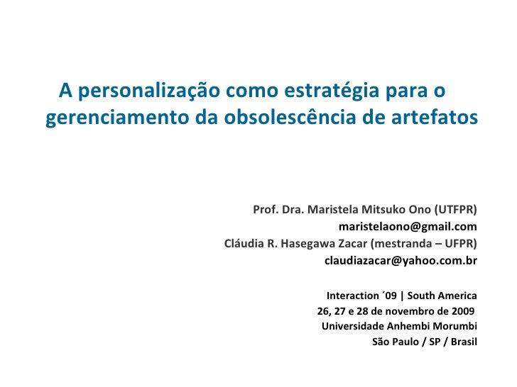 A personalização como estratégia para o gerenciamento da obsolescência de artefatos Prof. Dra. Maristela Mitsuko Ono (UTFP...