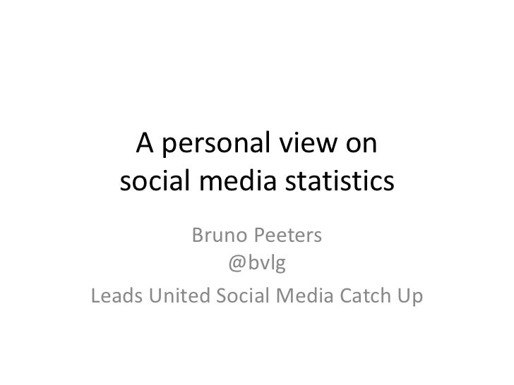A personal view onsocial media statistics<br />Bruno Peeters@bvlg<br />Leads United Social Media Catch Up<br />