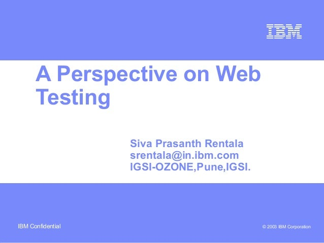Business Unit or Product Name © 2003 IBM CorporationIBM Confidential A Perspective on Web Testing Siva Prasanth Rentala sr...