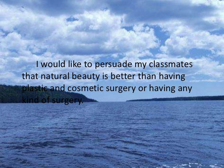 a persuasive speech on natural beauty   a persuasive speech on natural beauty